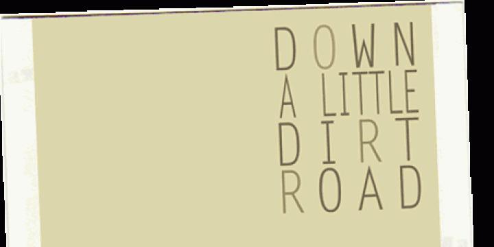 Down A Little Dirt Road A