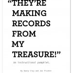 They're Making Records From My Treasure!